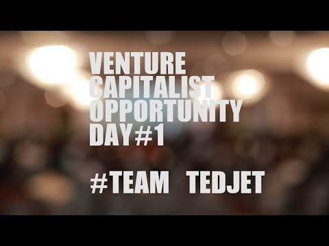 VENTURE CAPITALIST OPPORTUNITY DAY #1 #TEAM TEDJET