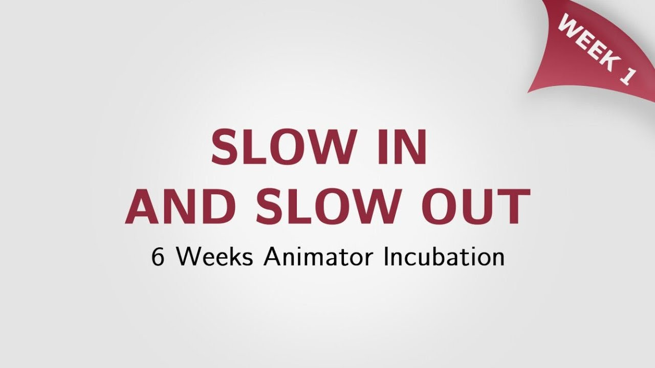 Week 1: Slow In and Slow Out丨6 Weeks Animator Incubation