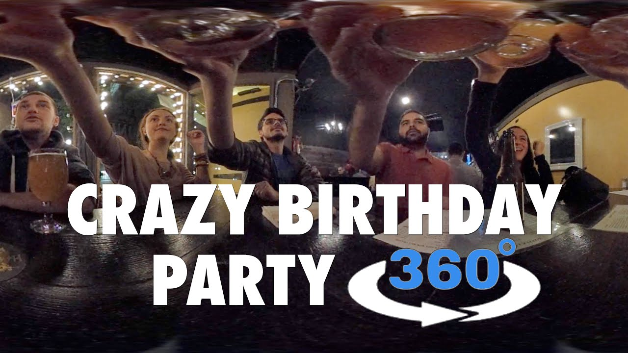 CRAZY BIRTHDAY PARTY (360° VR VIDEO) - YouTube