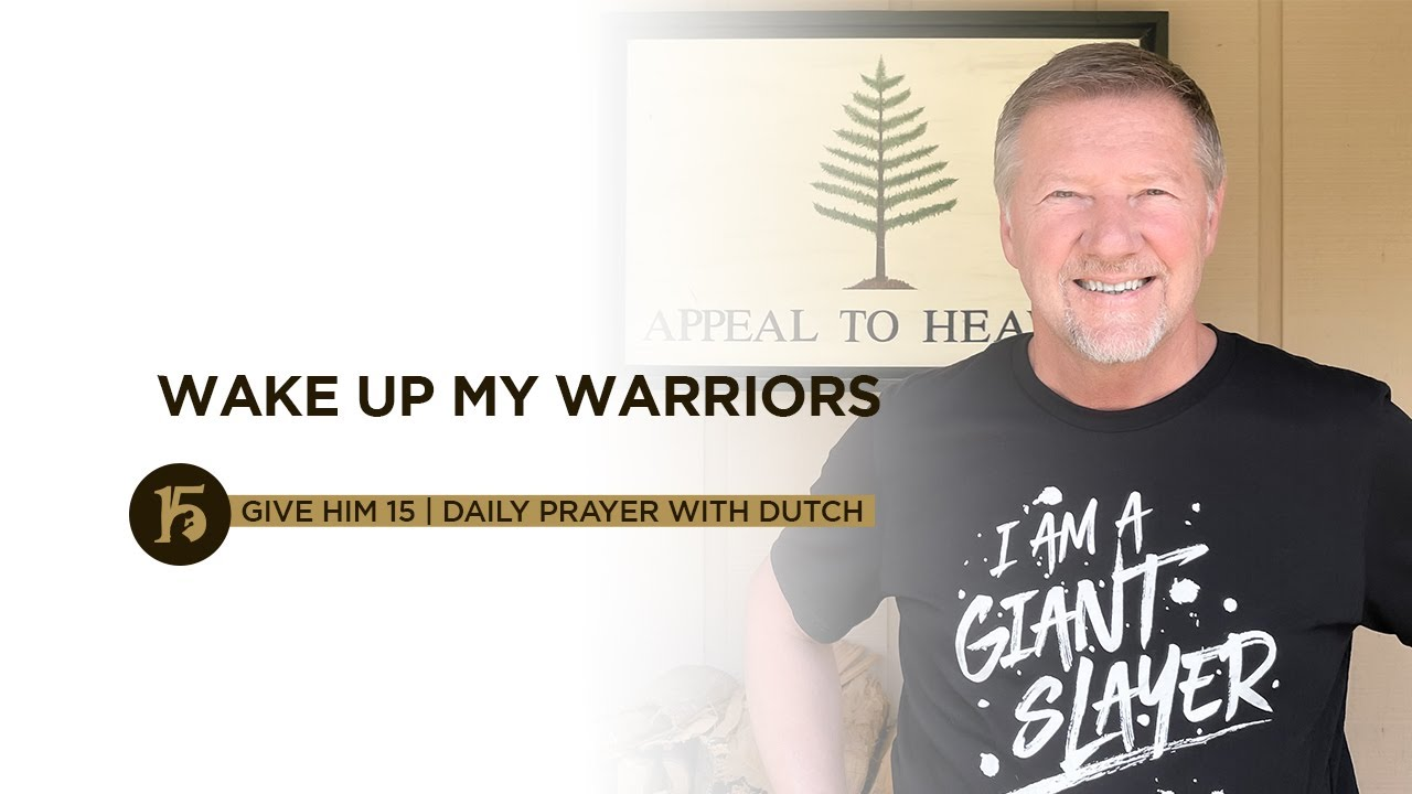 Wake Up My Warriors   Give Him 15: Daily Prayer with Dutch   July 27