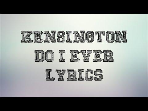 Kensington - Do I Ever (JBX Lyrics)