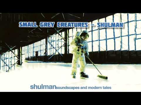 Shulman - Small Grey Creatures - Soundscapes and Modern Tales