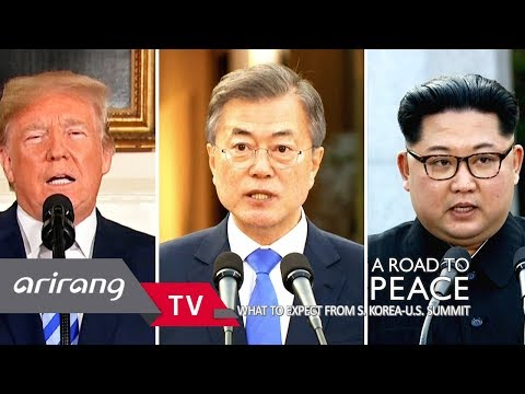 [Arirang Special] A Road to Peace [ What to Expect from S. Korea-U.S Summits ] _ Full Episode
