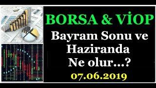 Bayram Sonu & Hazİranda Borsa Ne Olur...? 07.06.2019