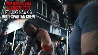 PRO WRESTLERS ULTIMATE TEST FT: LUKE HAWX & BODY SPARTAN CREW