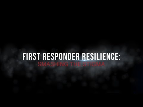 First Responder Resilience: Smashing the Stigma.
