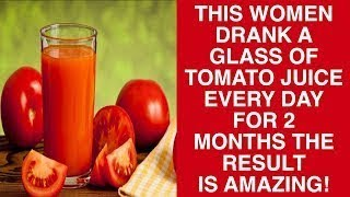 THIS WOMEN DRANK A GLASS OF TOMATO JUICE EVERY DAY FOR 2 MONTHS THE RESULT IS AMAZING!