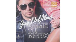 Jay Del Alma - Dame Tu Mano