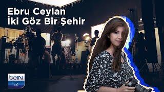Ebru Ceylan | beIN İZ Belgesel |  İki Göz Bir Şehir