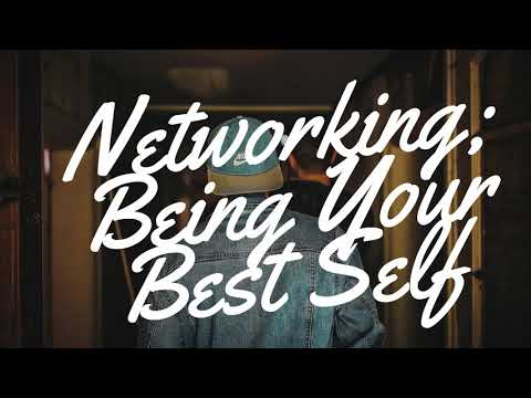 Networking; Being Your Best Self