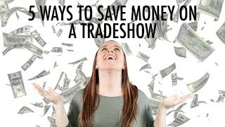 5 Ways to Save Money on a Trade Show