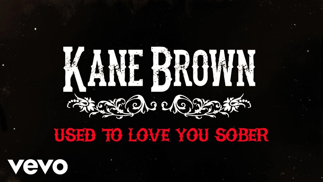 Kane Brown - Used to Love You Sober (Official Lyric Video)