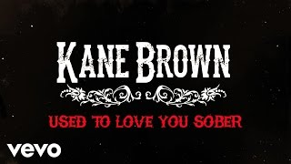 Kane Brown - Used to Love You Sober (Official Lyric Video) Mp3
