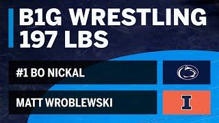 197 LBS: #1 Bo Nickal (Penn State) vs. Matt Wroblewski (Illinois)   Big Ten Wrestling