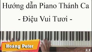 Hướng dẫn đệm piano tiết điệu vui tươi trong Thánh Ca - Hoàng Peter