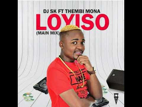 DJ SK FT THEMBI MONA - LOYISO