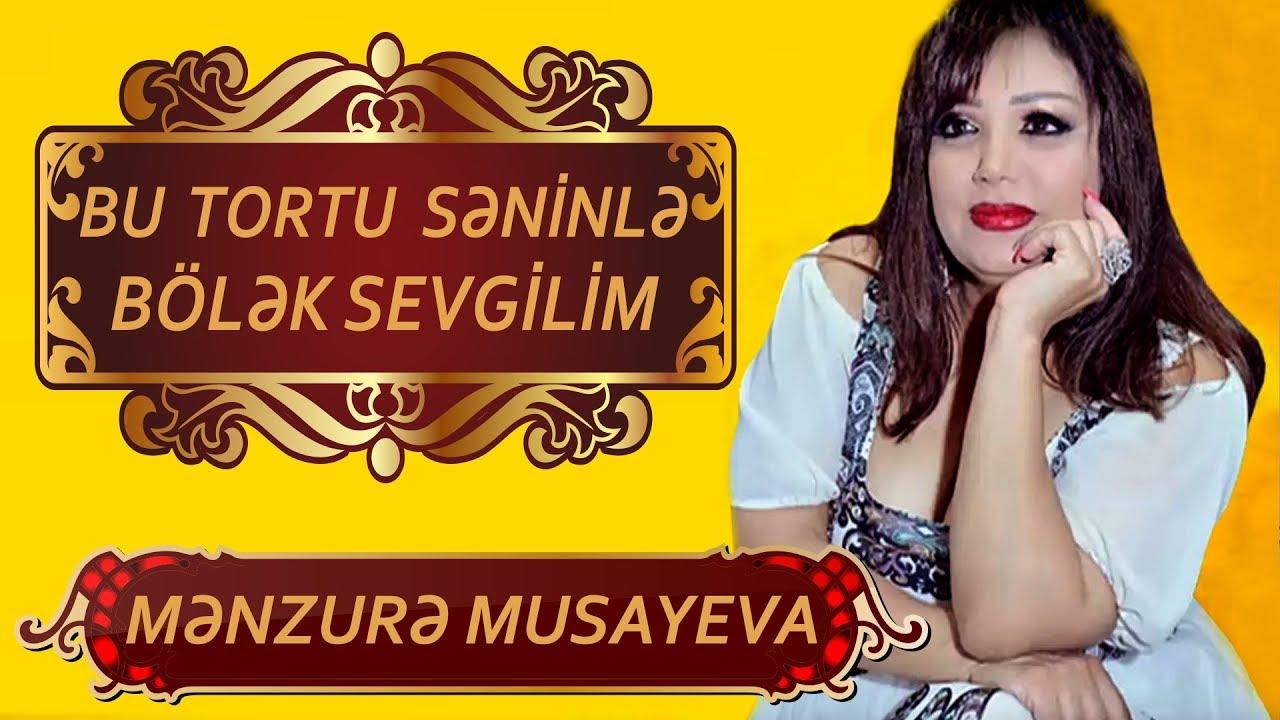 Menzure Musayeva - Bu Tortu Seninle Bolek Sevgilim
