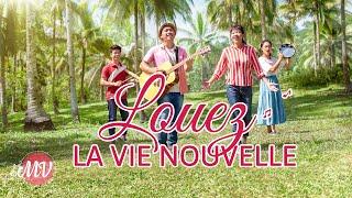 Louange et Adoration chrétienne — Louez la vie nouvelle (MV)
