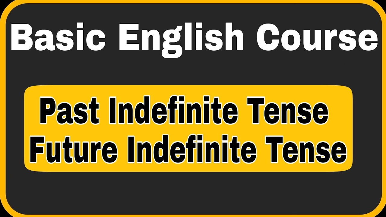 Tense || Past Indefinite Tense|| Future Indefinite Tense || Basic English Course