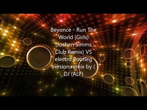 Beyoncé Run The World (grils) (Jochen Smis Club Remix) VS -  Bootleg Version MIx By (DJ ALF)