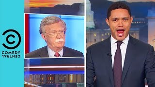 John Bolton Is Horny For War | The Daily Show With Trevor Noah