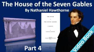 Part 4 - The House of the Seven Gables Audiobook by Nathaniel Hawthorne (Chs 12-14)