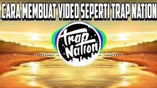 TUTORIAL CARA MEMBUAT VIDEO MUSIC SEPERTI TRAP NATION