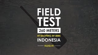 Field Test 260 Meters HT Baofeng BF-888S Indonesia | Vlog #1