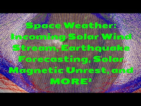 Space Weather: Incoming Solar Wind Stream, Earthquake Forecasting, Solar Magnetic Unrest, and MORE²