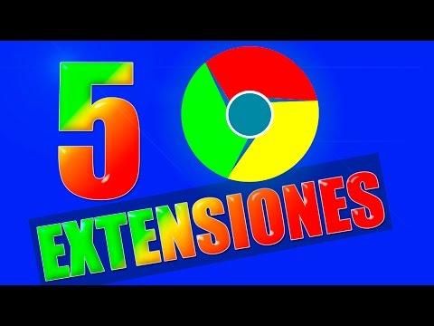 5 extensiones para Google Chrome | ultima versión 2017