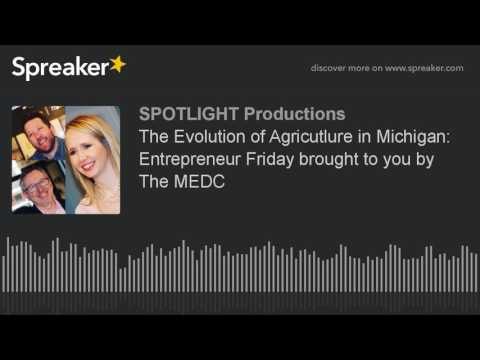 The Evolution of Agricutlure in Michigan: Entrepreneur Friday brought to you by The MEDC