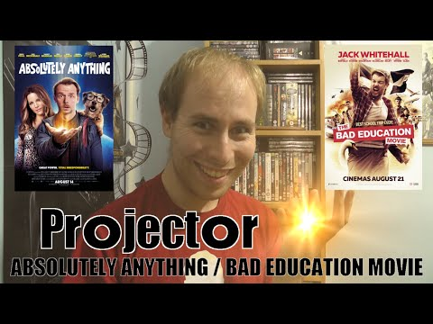 Projector: Absolutely Anything / The Bad Education Movie (REVIEW)