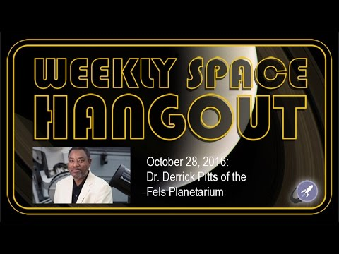 Weekly Space Hangout - Oct 28, 2016: Dr. Derrick Pitts of the Fels Planetarium