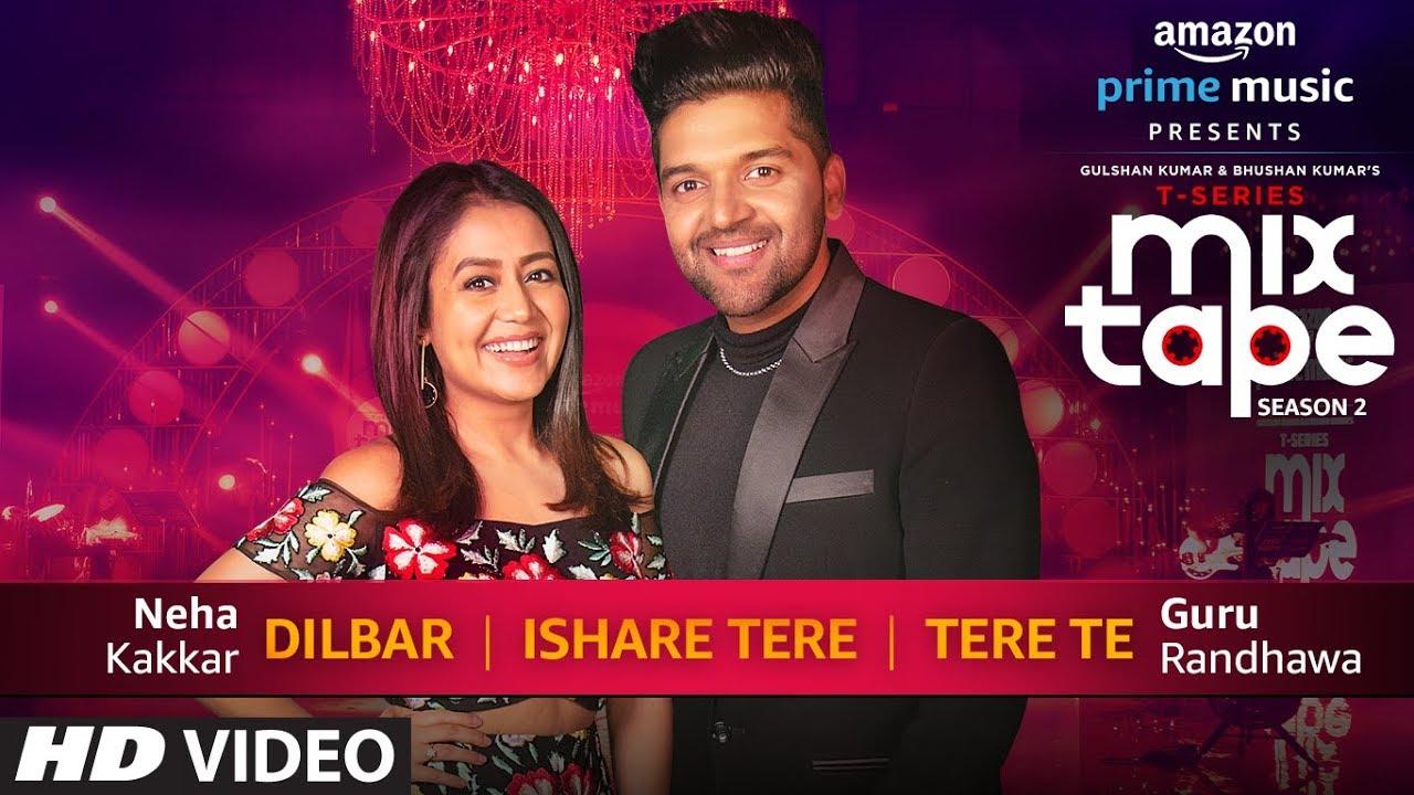 Dilbar/Ishare Tere/Tere Te | Neha Kakkar Guru Randhawa | T-SERIES MIXTAPE SEASON 2 | Ep 2 Bhushan K