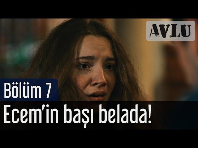Avlu 7. Bölüm - Ecem'in Başı Belada!