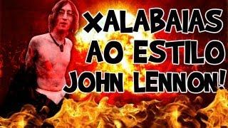 XALABAIAS AO ESTILO JOHN LENNON! - I WANNA BE THE GUY #06