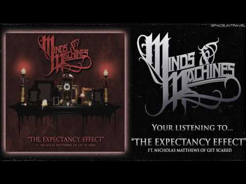 Minds & Machines - The Expectancy Effect (Ft. Nicholas Matthews of Get Scared)