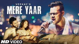 Mere Yaar by Veekay Ft Niti Taylor | Veen Ranjha | Full Official HD 2018 | T Series