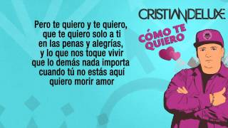 """Cristian Deluxe """"Cómo Te Quiero"""" (Con Letra)"""