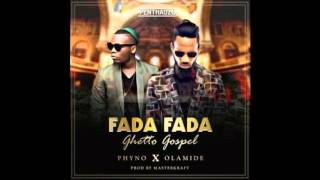 "Phyno – ""Fada Fada"" Ghetto Gospel ft  Olamide NEW MUSIC 2016"