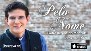Baixar Padre Reginaldo Manzotti - Pelo Nome - As Muralhas Vão Cair (CD Faça-me Crer)