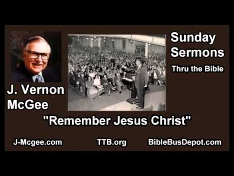 Remember Jesus Christ - J Vernon McGee - FULL Sunday Sermons