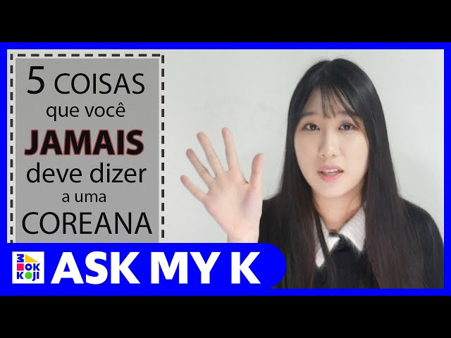 Ask My K : Coreaníssima - 5 things you should never tell a Korean girl!