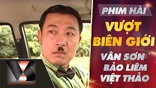 Phim Hài Vượt Biên Giới - Vân Sơn ft Việt Thảo ft Bảo Liêm P1 | Vân Sơn 23