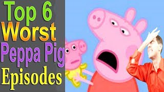 Top 6 Worst Peppa Pig Episodes