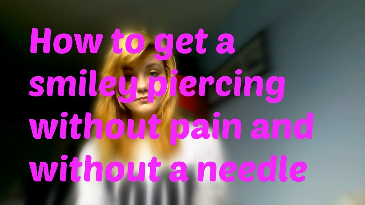 How To Get A Smiley Piercing Without Pain And Without A Needle Youtube