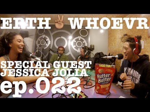 ERTH 2 WHOEVR EP.022 - Special Guest - JESSICA JOLIA