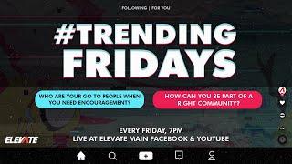 Elevate Main Trending Fridays   Episode 2 • #TrueCommunity