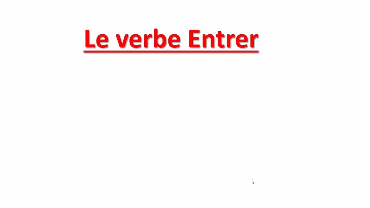 Conjugaison Le Verbe Entrer Au Present Au Passe Compose Et Au Futur تعلم الفرنسية للاطفال Youtube