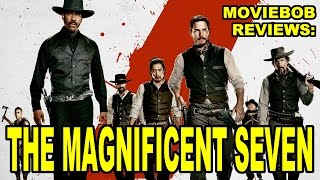 MovieBob Reviews: The Magnificent Seven